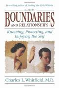 Boundaries and Relationships Knowing, Protecting, and Enjoying the Self