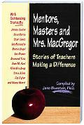 Mentors, Masters and Mrs. MacGregor Stories of Teachers Making a Difference