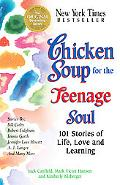 Chicken Soup for the Teenage Soul 101 Stories of Life, Love and Learning