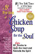 5th Portion of Chicken Soup for the Soul 101 More Stories to Open the Heart and Rekindle the...