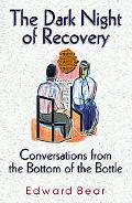 Dark Night of Recovery Conversations from the Bottom of the Bottle