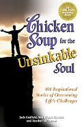 Chicken Soup for the Unsinkable Soul 101 Inspirational Stories of Overcoming Life's Challenges