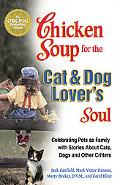 Chicken Soup for the Cat & Dog Lover's Soul Celebrating Pets As Family With Stories About Ca...