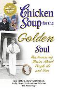 Chicken Soup for the Golden Soul Heartwarming Stories for People 60 and over