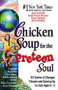 Chicken Soup for the Preteen Soul 101 Stories of Changes, Choices and Growing Up for Kids Ag...