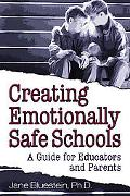 Creating Emotionally Safe Schools A Guide for Educators and Parents