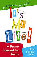 It's My Life! A Power Journal for Teens A Workout for Your Mind