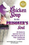 Chicken Soup for the Prisoner's Soul 101 Stories to Open the Heart and Rekindle the Spirit o...