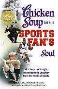 Chicken Soup for the Sports Fan's Soul 101 Stories of Insight, Inspiration and Laughter in t...
