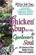 Chicken Soup for the Gardener's Soul 101 Stories to Sow Seeds of Love, Hope and Laughter