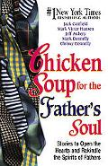 Chicken Soup for the Father's Soul Stories to Open the Hearts and Rekindle the Spirits of Fa...