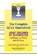Complete Acoa Sourcebook Adult Children of Alcoholics at Home, at Work and in Love