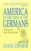 America in the Eyes of the Germans An Essay on Anti-Americanism