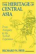 Heritage of Central Asia From Antiquity to the Turkish Expansion