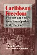 Caribbean Freedom Economy and Society from Emancipation to the Present
