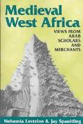 Medieval West Africa Views from Arab Scholars and Merchants