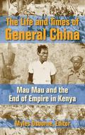 Life and Times of General Ghina : Mau Mau and the End of Empire in Kenya