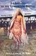 LA Llorona on the Longfellow Bridge Poetry Y Otras Movidas, 1985-2001