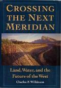 Crossing the Next Meridian Land, Water, and the Future of the West
