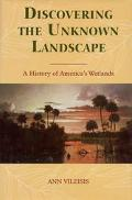 Discovering the Unknown Landscape A History of America's Wetlands