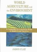 World Agriculture and the Environment A Commodity-By-Commodity Guide to Impacts and Practices