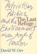 Last Refuge Patriotism, Politics, and the Environment in an Age of Terror