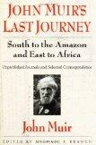 John Muir's Last Journey: South To The Amazon And East To Africa: Unpublished Journals And S...