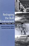 Reshaping the Built Environment Ecology, Ethics, and Economics