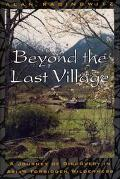 Beyond the Last Village A Journey of Discovery in Asia's Forbidden Wilderness