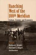 Ranching West of the 100th Meridian Culture, Ecology, and Economics