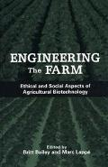 Engineering the Farm Ethical and Social Aspects of Agricultural Biotechnology