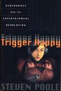 Trigger Happy Videogames and the Entertainment Revolution
