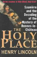 Holy Place Sauniere And The Decoding Of The Mystery Of Rennes-le-chateau