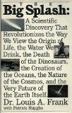 The Big Splash: A Scientific Discovery That Revolutionizes the Way We View the Origin of Lif...