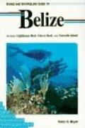 Diving and Snorkeling Guide to Belize: Includes Lighthouse Reef, Glover Reef, and Turneffe I...