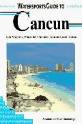 Watersports Guide to Cancun: Includes Isla Mujeres, Playa Del Carmen, Akumal and Tulum - Sus...