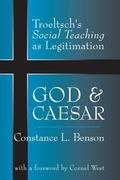 God & Caesar Troeltsch's Social Teaching As Legitimation