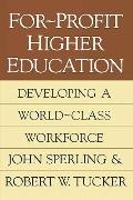 For-Profit Higher Education Developing a World-Class Workforce