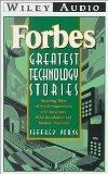 Forbes Greatest Technology Stories: Inspiring Tales of the Entrepreneurs and Inventors Who R...