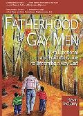 Fatherhood for Gay Men An Emotional and Practical Guide to Becoming a Gay Dad