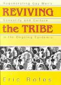 Reviving the Tribe Regenerating Gay Men's Sexuality and Culture in the Ongoing Epidemic
