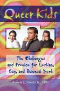 Queer Kids The Challenges and Promise for Lesbian, Gay, and Bisexual Youth
