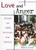 Love and Anger Essays on AIDS, Activism, and Politics