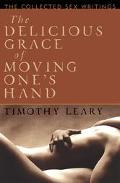 Delicious Grace of Moving One's Hand The Collected Sex Writings