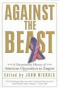 Against the Beast A Documentary History Of American Opposition to Empire