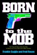 Born to the Mob The True-Life Story of the Only Man to Work for All Five of New York's Mafia...