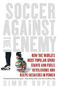 Soccer Against the Enemy How the World's Most Popular Sport Stars And Stops Wars, Fuels Revo...
