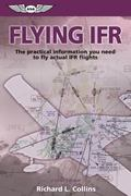 Flying Ifr The Practical Information You Need to Fly Actual Ifr Flights