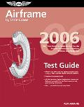 Airframe Test Guide 2006: The Fast-Track to Study for and Pass the FAA Aviation Maintenance ...