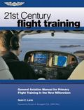 21st Century Flight Training: General Aviation Manual for Primary Flight Training in the New...